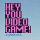 HeyYouVideoGame